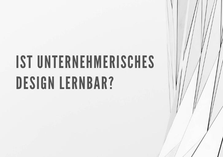 Ist unternehmerisches Design lernbar?